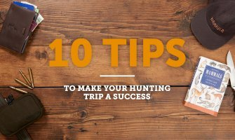 10 TIPS TO MAKE YOUR HUNTING TRIP A SUCCESS